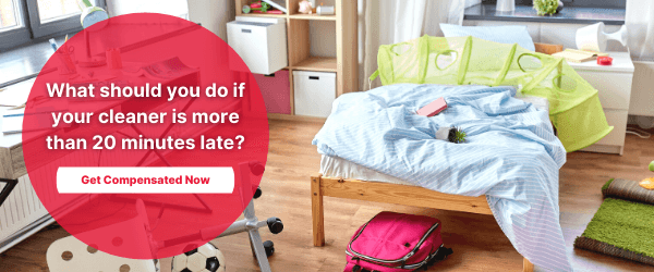 Get compensated if our cleaners are 20 minutes late. Find out how.