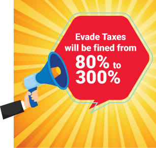Evade Taxes will be fined from 80% to 300% !