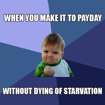 "Baby with one fist held up in triumph. Caption on image, ""When you make it to payday without dying of starvation."""