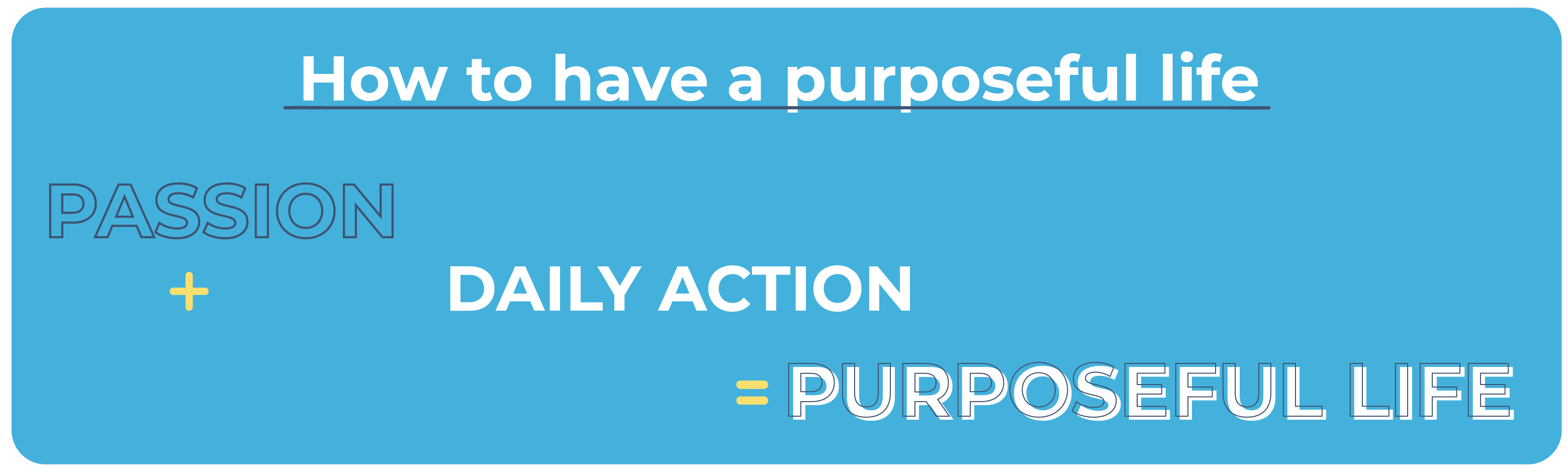 The Purposeful Life Formula: Passion + Daily Action = A Purposeful Life
