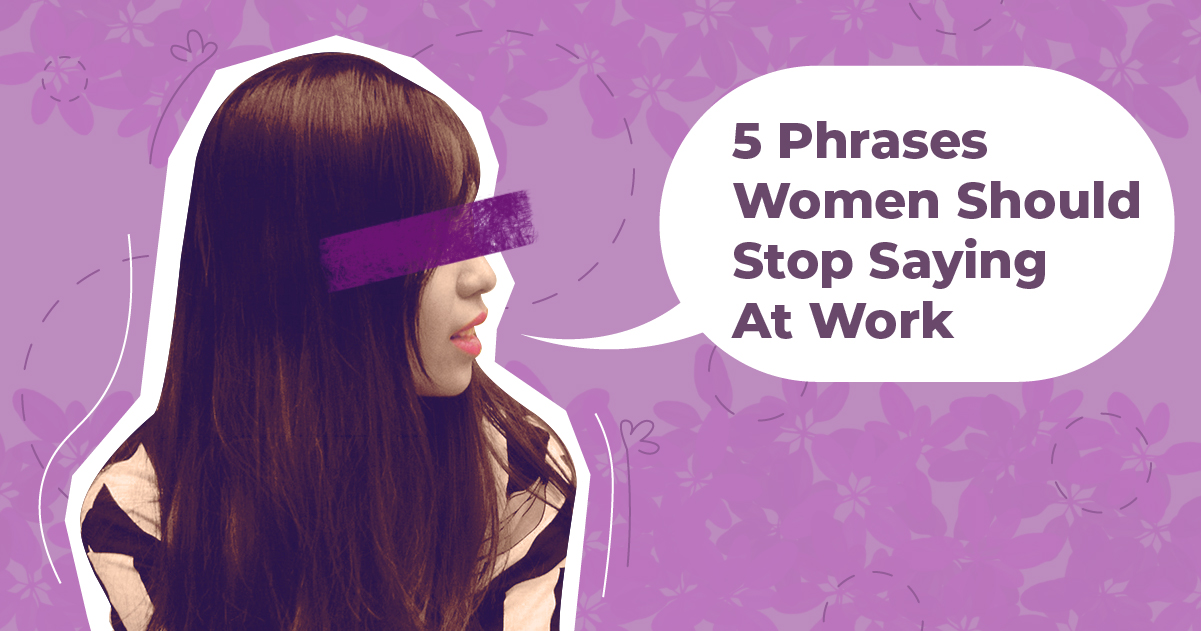 "girl with speech bubble saying ""5 phrases women should stop saying at work"""