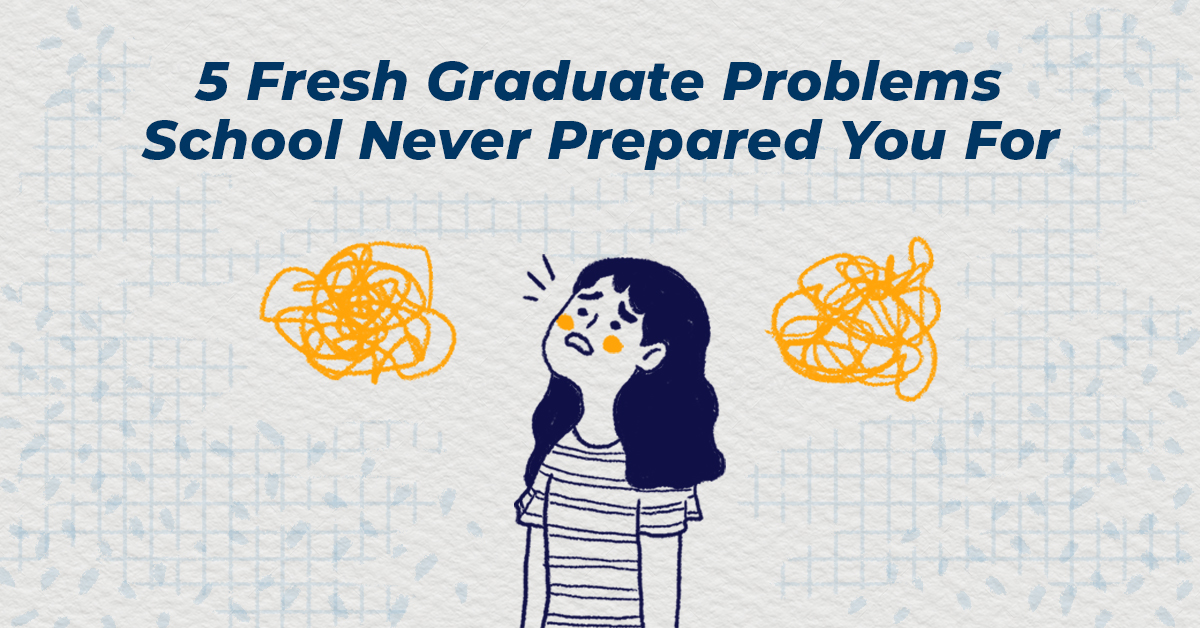 5 Fresh Graduate Problems School Never Prepared You For