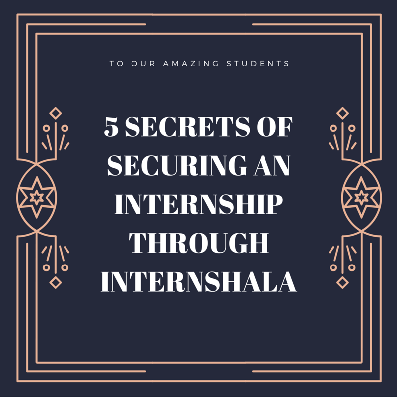 The Five Secrets Of Securing An Internship Through Internshala Internshala Blog