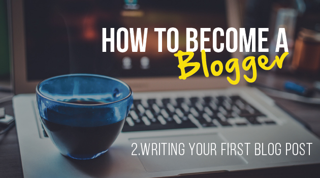 How-to-become-a-blogger-Writing-your-first-blog-post