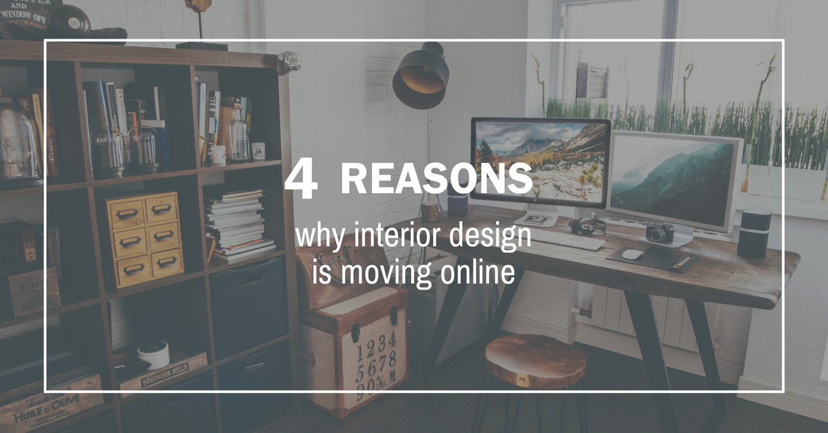 4 reasons why interior design is moving online