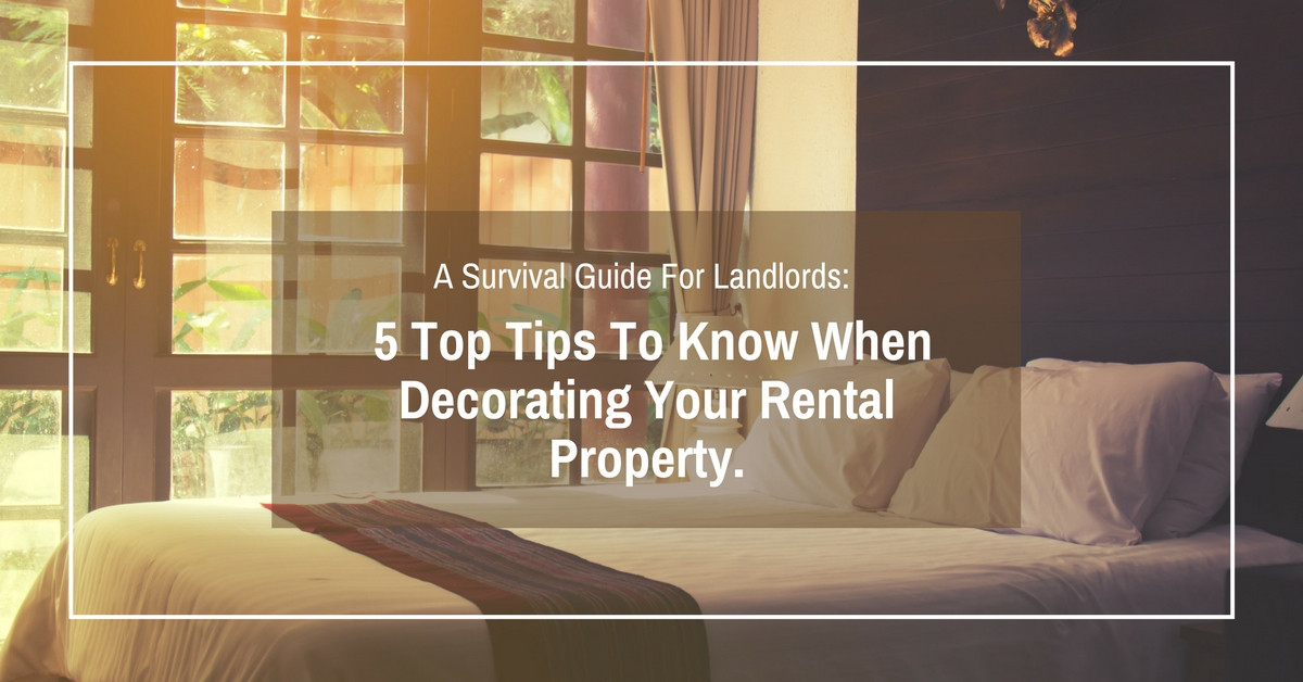 A Survival Guide For Landlords: 5 Top Tips To Know When Decorating Your Rental Property