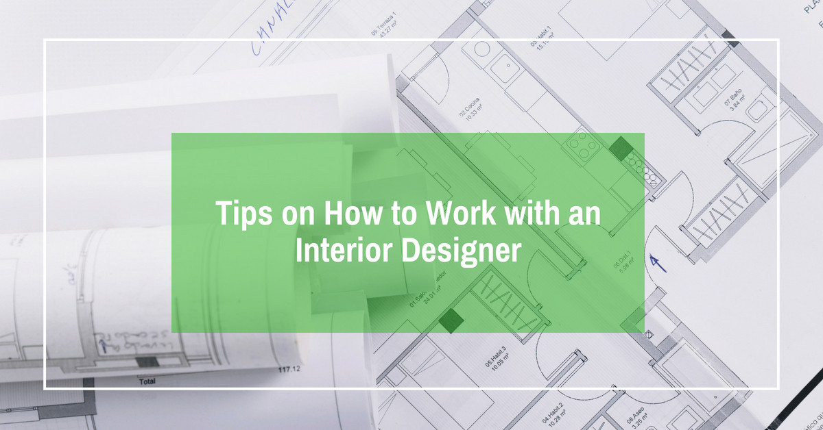 Tips on How to Work with an Interior Designer