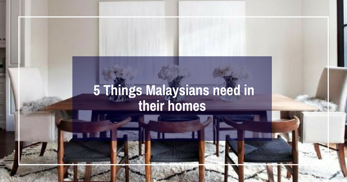 5 things Malaysians need in their homes