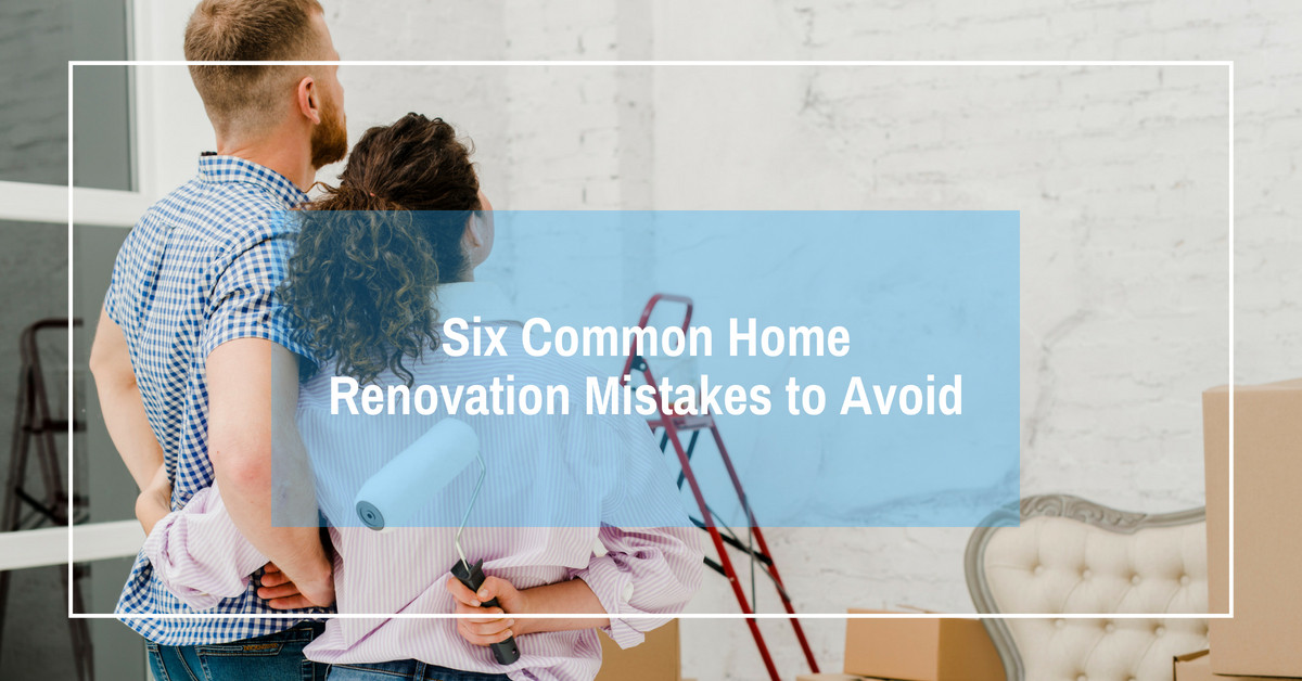 Six Common Home Renovation Mistakes to Avoid