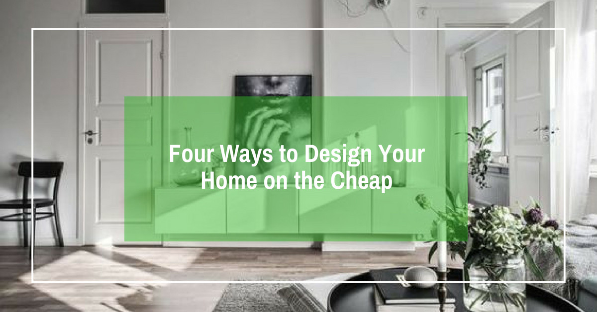 Four Ways to Design Your Home on the Cheap