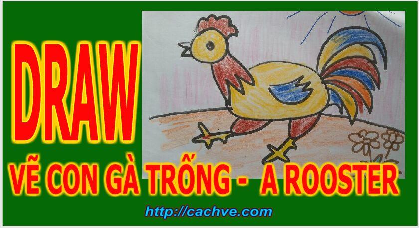 Vẽ con gà trống - Vẽ gà trống cho bé - Vẽ nhanh con gà