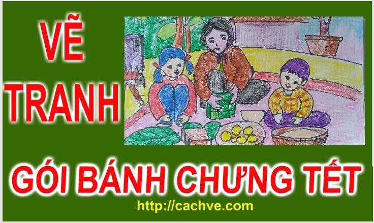 Vẽ tranh Gói bánh chưng Tết | Vẽ Đề tài Ngày Tết mùa Xuân | Chung Cake Tet Holiday