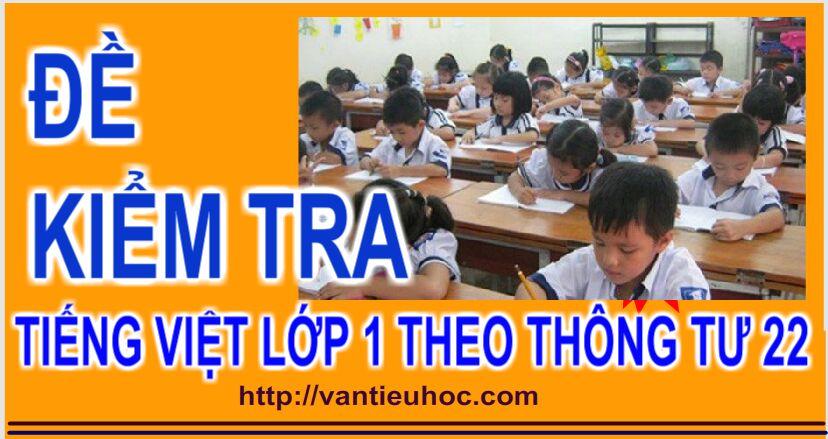 Đề Kiểm tra cuối học kì 2 Tiếng Việt Lớp 1 theo thông tư 22