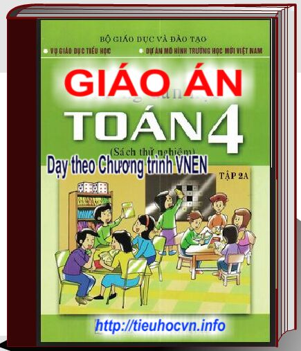 Giáo án Môn Toán Lớp 4 Cả năm VNEN - Fourth Grade Math Lesson Plans