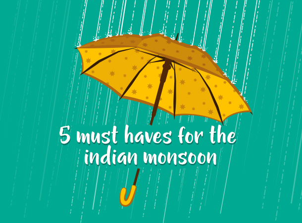 5 must haves for indian monsoon