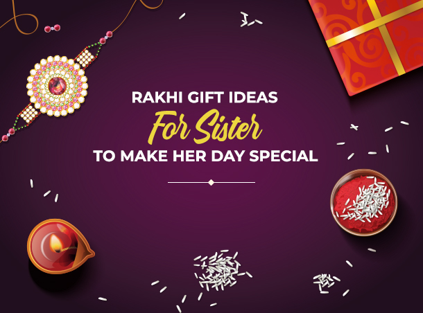 rakhi gift ideas for sister to make her day special