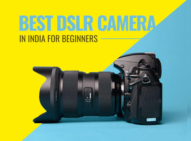 Best DSLR Camera in India for Beginners