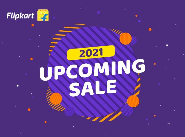 Flipkart Upcoming Sale 2021
