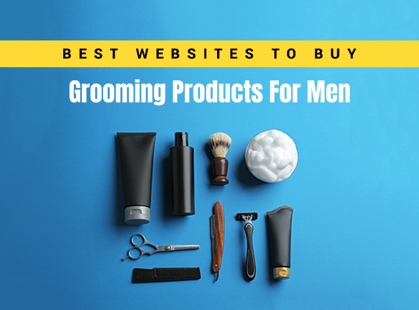 Best Websites To Buy Grooming Products For Men