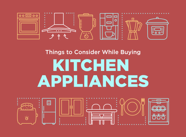 Things to consider while buying Kitchen Appliances