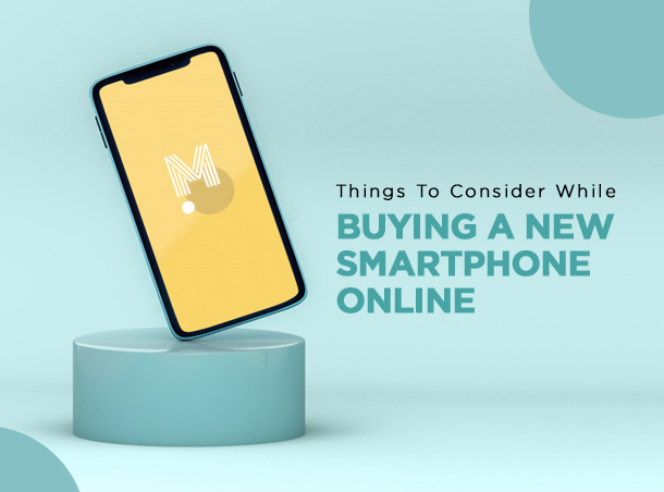 Things to Consider while buying a New Smartphone Online