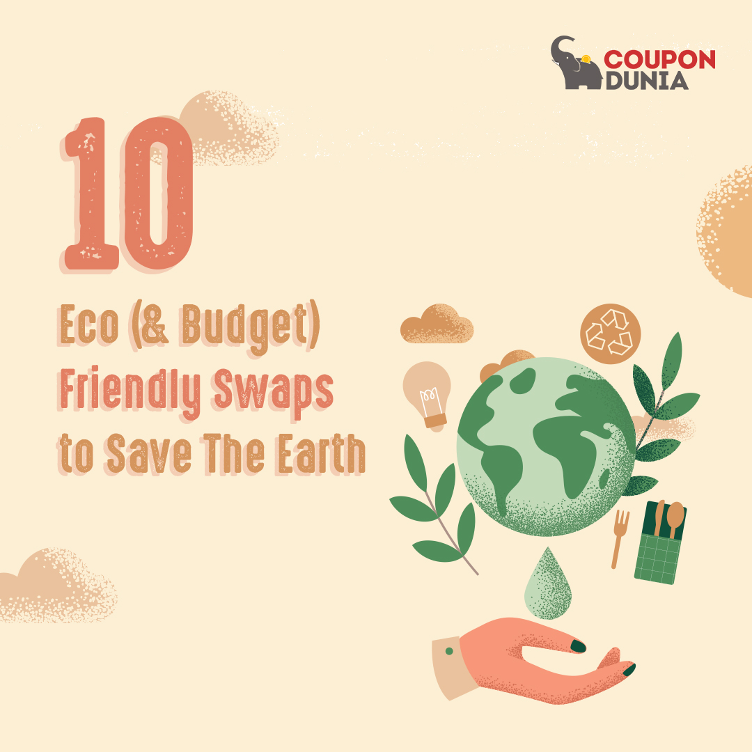 10 Eco (and budget) friendly swaps to Save the Earth
