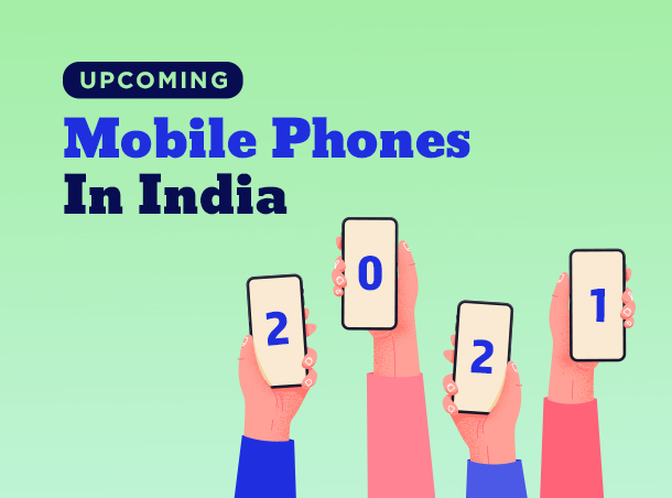 Upcoming Mobile Phones in India 2021