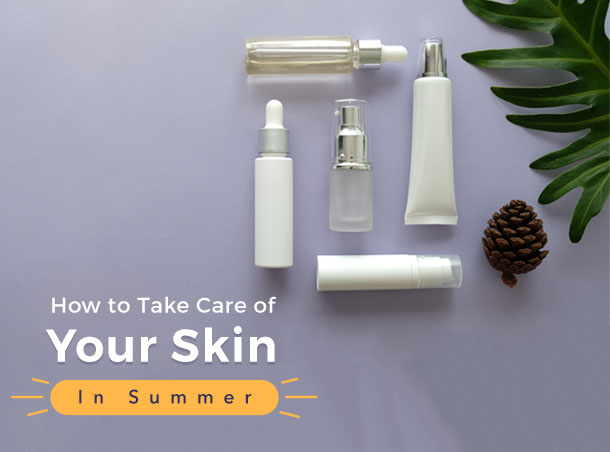 How to take care of Your Skin in Summer