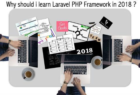 Why should i learn Laravel PHP Framework in 2018 ?