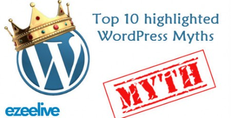 Top 10 highlighted wordpress myths - Ezeelive Technologies India