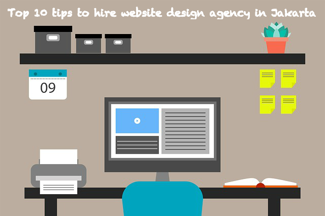 Top 10 tips to hire website design agency in Jakarta