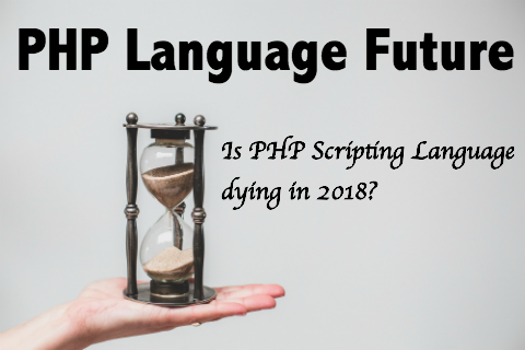 PHP Future - Is PHP Scripting Language dying in 2018