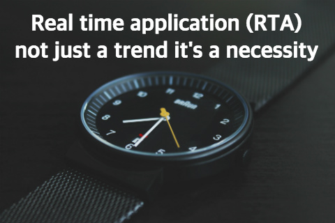 What is the Real time application (RTA) - It is not just a trend it's a necessity