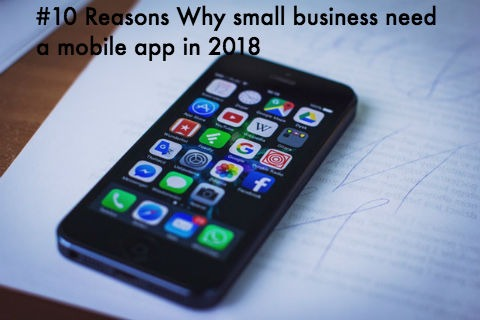 Why you need mobile app for business growth in 2018?
