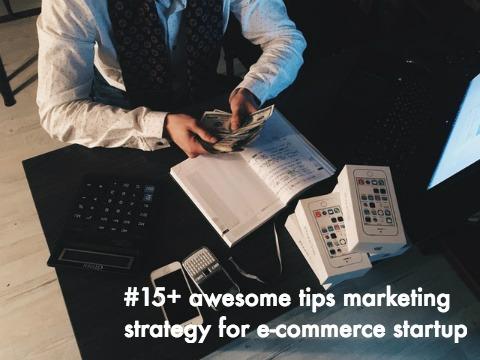 Awesome 15+ Marketing Strategy for eCommerce Startup