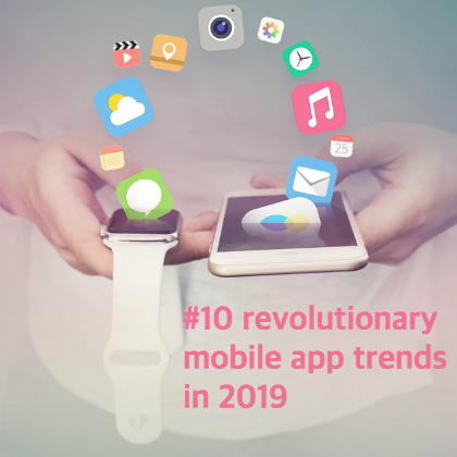 #10 Revolutionary Mobile App Trends in 2019