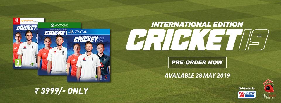 Cricket 19 International Edition Pre order Now