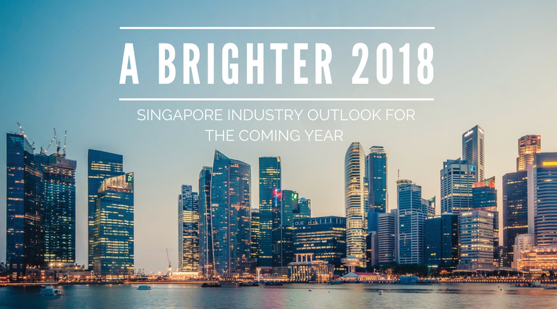 A BRIGHTER 2018: Singapore Industry Outlook for the coming