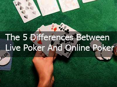 The 5 Differences Between Live Poker And Online Poker