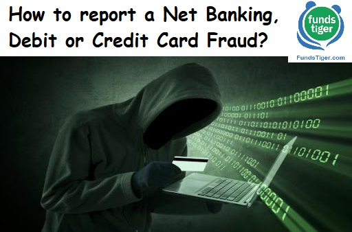 How to report a Net Banking, Debit or Credit Card Fraud?