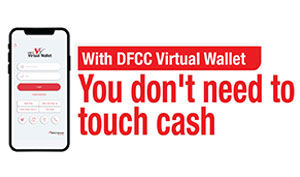 The new enhanced 'DFCC Virtual Wallet' welcomes you to a Cashless Era