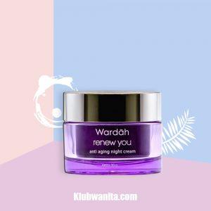 Cara Pemakaian Wardah Renew You Anti Aging Night Cream