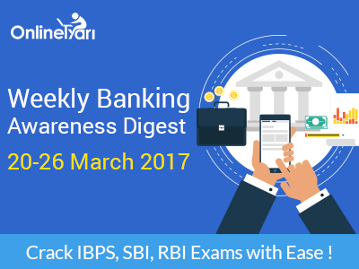 Weekly Banking Awareness Digest: March 20-26, 2017