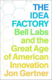 The Idea Factory- Bell Labs and the Great Age of American Innovation.png