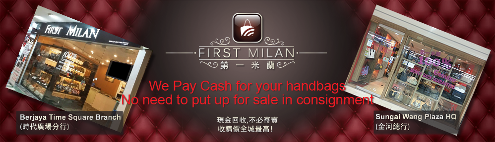 First Milan the Second Hand handbags Branded Shop 第一米兰 二手名牌店~ Buy in Cash~No more waiting~No more consignment !