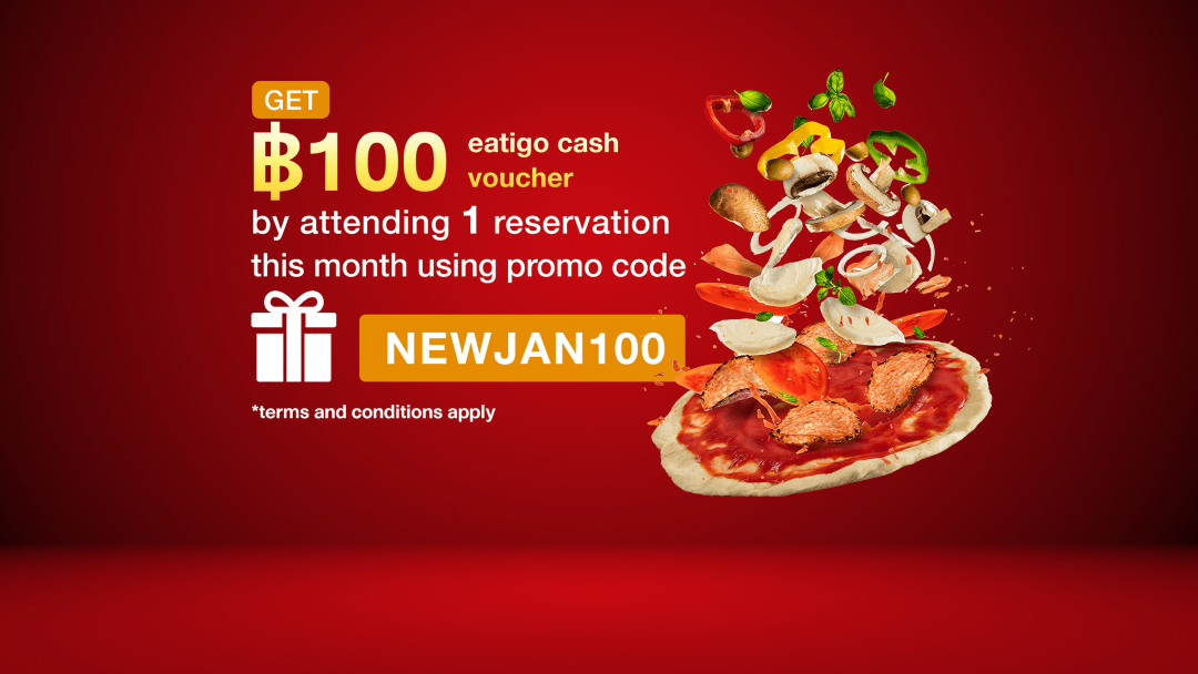 Apply NEWJAN100 to get Eatigo cash voucher 100THB for your next reservation. 9