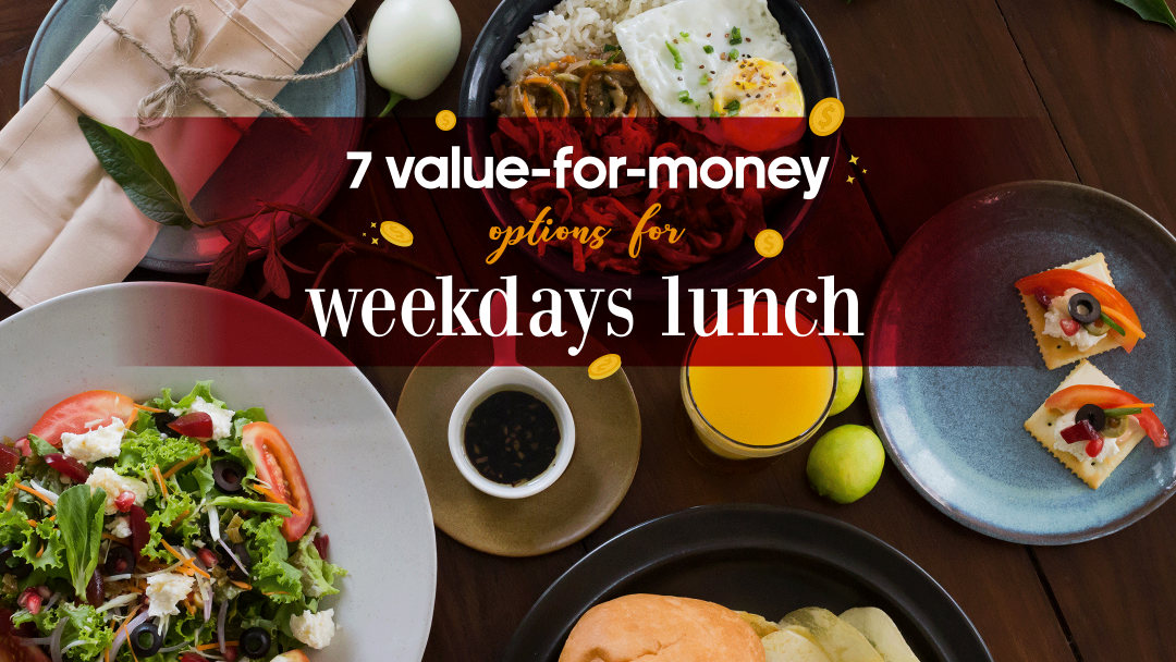 7 Value-for-Money Weekday Lunch 7