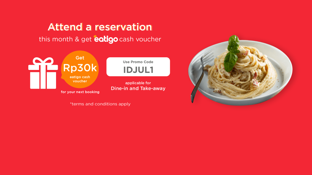 Attend ONE reservation with promo code this July to receive IDR30k Eatigo Cash Voucher! 4