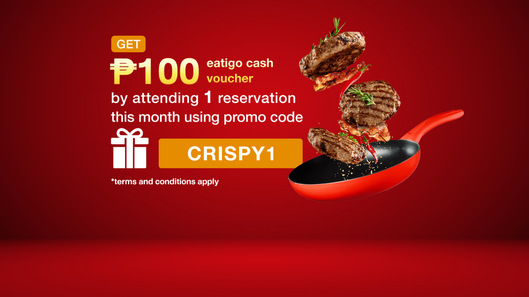 (CRISPY1) Attend ONE reservation with a promo code and receive ₱100 Eatigo Cash Voucher after your attended reservation! 10
