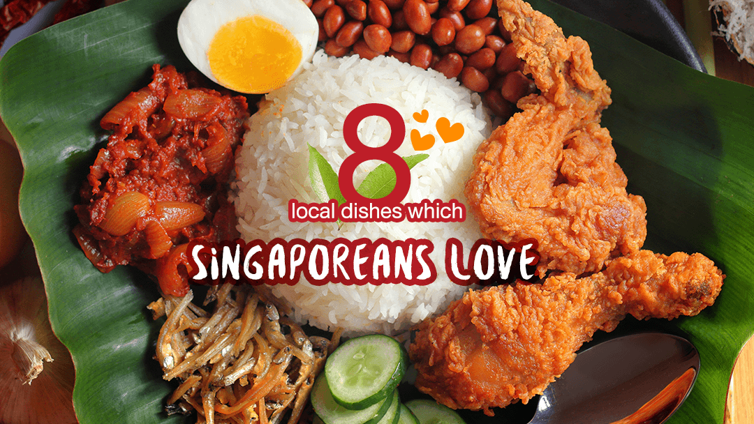 8 local dishes which Singaporeans love